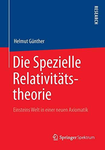 Die Spezielle Relativitätstheorie: Einsteins Welt in einer neuen Axiomatik