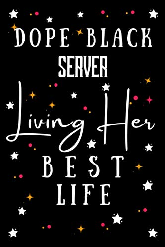 Dope Black Server Living Her Best Life: Notebook For Black History Month. Funny Ruled Journal For Server - Appreciation Notebook For Server Employee Gift