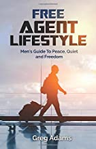 Free Agent Lifestyle: Men's Guide To Peace, Quiet and Freedom