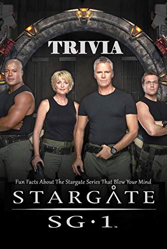 Stargate SG-1 Trivia : Fun Facts About The Stargate Series That Blow Your Mind (English Edition)