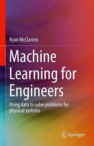 Machine Learning for Engineers: Using data to solve problems for physical systems
