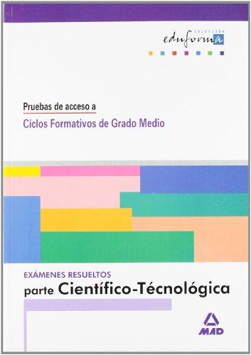 Examenes Resueltos Parte Científico-Tecnológica. Pruebas De Acceso A Ciclos Formativos De Grado Medio