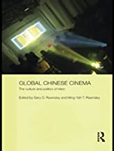 Global Chinese Cinema: The Culture and Politics of 'Hero' (Media, Culture and Social Change in Asia Book 18)