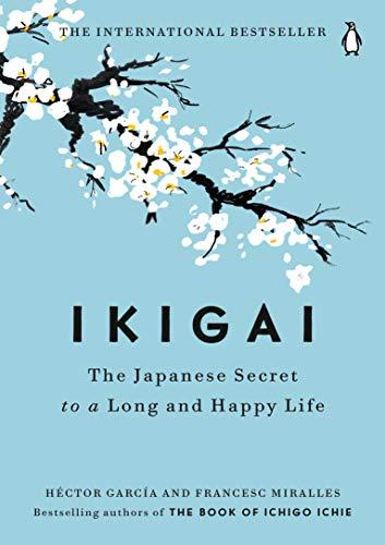 Ikigai: The Japanese Secret to a Long and Happy Life by [Héctor García, Francesc Miralles]