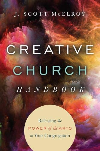 Creative Church Handbook: Releasing the Power of the Arts in Your Congregation