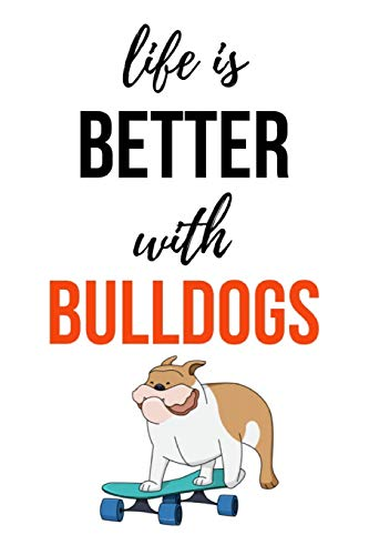 Life Is Better With Bulldogs: Notebook / Journal / Notepad, Gifts For Dog Lovers (Lined, 6' x 9')