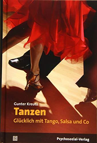 Tanzen - Glücklich mit Tango, Salsa und Co (Sachbuch Psychosozial)