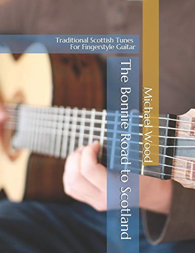 The Bonnie Road to Scotland: Traditional Scottish Tunes for Fingerstyle Guitar