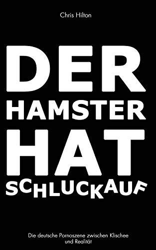 Der Hamster hat Schluckauf: Die deutsche Pornoszene zwischen Klischee und Realität