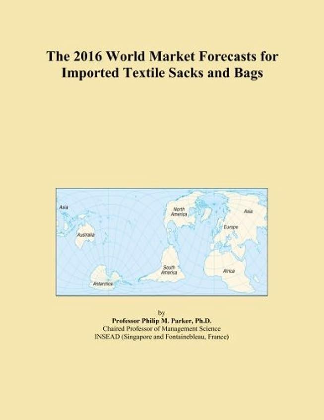 作詞家領収書歴史家The 2016 World Market Forecasts for Imported Textile Sacks and Bags