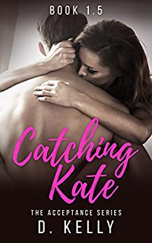 Catching Kate: The Acceptance Series by [D. Kelly, Regina Wamba, Tiffany Tillman]