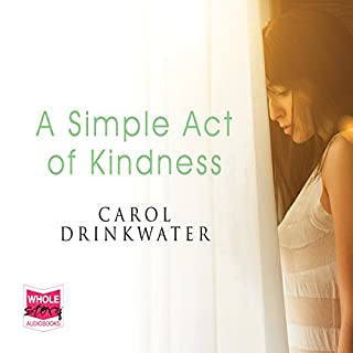 A Simple Act of Kindness                   By:                                                                                                                                 Carol Drinkwater                               Narrated by:                                                                                                                                 Carol Drinkwater                      Length: 3 hrs and 23 mins     3 ratings     Overall 4.3