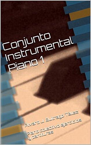 Conjunto Instrumental Piano 1: Álvaro J. Buitrago Téllez  Piano colectivo ejercicios y partituras (Spanish Edition)