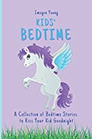 Kids' Bedtime: A Collection of Bedtime Stories to Kiss Your Kid Goodnight