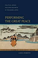 Performing the Great Peace: Political Space and Open Secrets in Tokugawa Japan