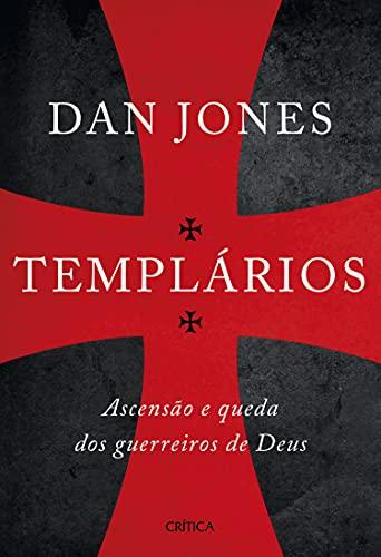 Templários: Ascensão e queda dos guerreiros sagrados de Deus