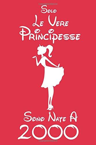 Le Vere Principesse Sono Nate a 2000: idee regalo per 20 Anni, Buon Compleanno, regalo donna 20 anni compleanno, Idea Regalo, Taccuino regalo Di Compleanno, Compleanno Donna, 120 pagine