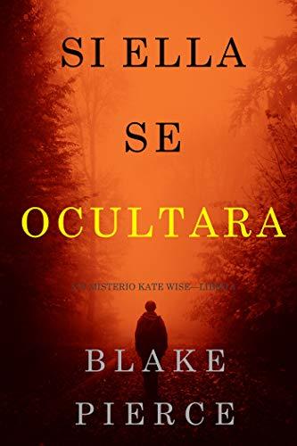 Si Ella Se Ocultara (Un Misterio Kate Wise—Libro 4) (Spanish Edition)