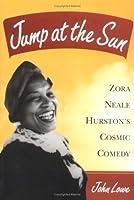 Jump at the Sun: Zora Neale Hurston's Cosmic Comedy