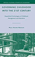 Governing Childhood into the 21st Century: Biopolitical Technologies of Childhood Management and Education (Critical Cultural Studies of Childhood)