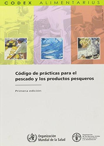 Codigo de Practicas Para El Pescado y Los Productos Pesqueros: Fao/Who Codex Alimentarius Commission (Codex Alimentarius - Programa Conjunto Fao/Oms Sob)