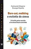 Burn-out, mobbing e malattie da stress. Il rischio psico-sociale e lo stress lavoro-correlato