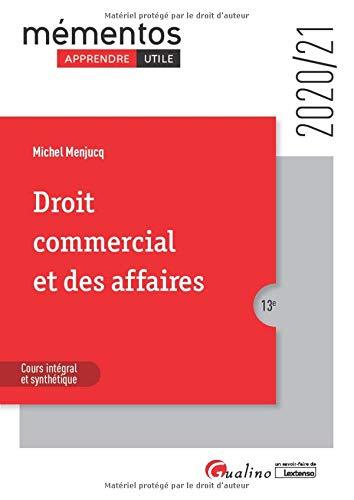 Droit commercial et des affaires: Le commerçant - Les actes de commerce - Le fonds de commerce - Le bail commercial - Les contrats commerciaux - Les règles de droit de la concurrence (2020)