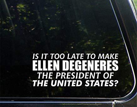 Is het te laat om Ellen Degeneres tot president van de Verenigde Staten te maken? - Vinyl Die Cut Decal Bumper Sticker voor Windows, Auto's, Vrachtwagens, Laptops, Etc.