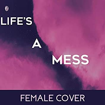 Life's a Mess (Female)