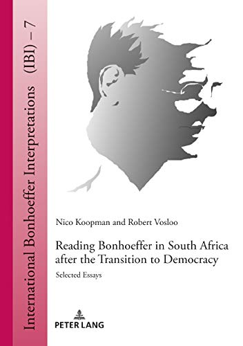 Reading Bonhoeffer in South Africa after the Transition to Democracy: Selected Essays (International Bonhoeffer Interpretations Book 7) (English Edition)