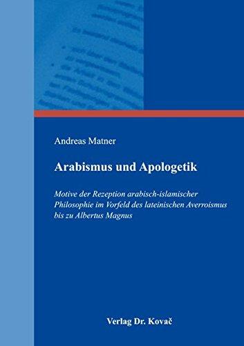 Arabismus und Apologetik: Motive der Rezeption arabisch-islamischer Philosophie im Vorfeld des lateinischen Averroismus bis zu Albertus Magnus (BOETHIANA: Forschungsergebnisse zur Philosophie)