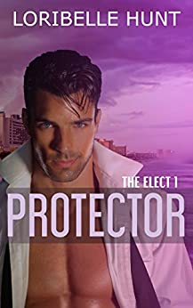 Protector (The Elect Book 1) by [Loribelle Hunt]