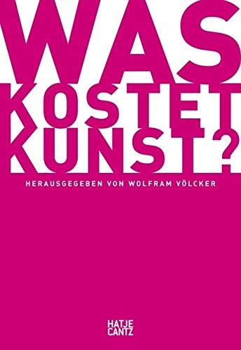 Was kostet Kunst?: Ein Handbuch für Sammler, Galeristen, Händler und Künstler