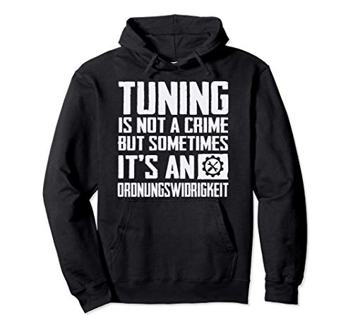 Tuning Is Not A Crime But Sometimes Ordnungswidrigkeit KFZ Pullover Hoodie
