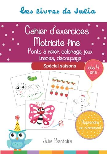 Les livres de Julia - Motricité fine - Spécial saisons: Points à relier, coloriage, jeux, tracés, découpage - Dès l'âge de 4 ans