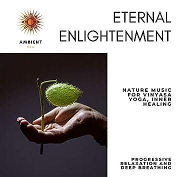 Eternal Enlightenment (Nature Music For Vinyasa Yoga, Inner Healing, Progressive Relaxation And Deep Breathing)