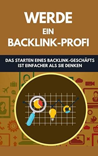 werde ein Backlink-Profi: Das Starten eines Backlink-Geschäfts ist einfacher als Sie denken