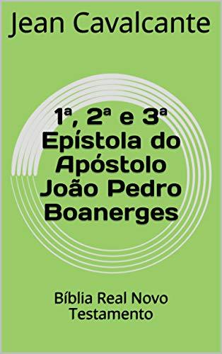 1ª, 2ª e 3ª Epístola do Apóstolo João Pedro Boanerges: Bíblia Real...