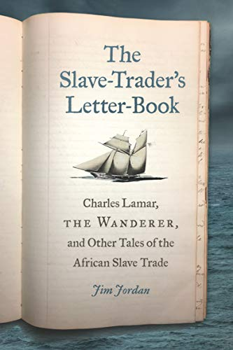 The Slave-Trader's Letter-Book: Charles Lamar, The Wanderer, and Other Tales of the African Slave Trade (UnCivil Wars)