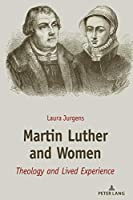 Martin Luther and Women: Theology and Lived Experience