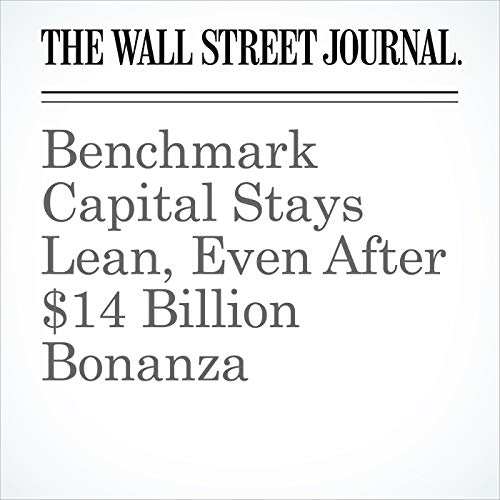 Benchmark Capital Stays Lean, Even After $14 Billion Bonanza copertina