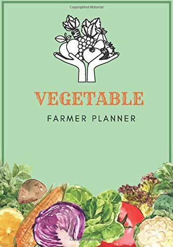 vegetable Farmer Planner: A Place To Organize, Plan, Record, and Dream About Your Vegetable Garden.A Complete Gardening Organizer Notebook for Avid Gardeners of All Ages From Beginner To Experienced