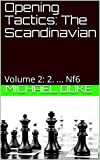 Opening Tactics: The Scandinavian: Volume 2: 2. ... Nf6-Duke, Michael