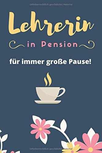 Lehrerin in Pension, für immer große Pause! | Notizbuch für Lehrerinnen | liniert | ca. Din A5 (6×9 inch) | rot: Geschenk zur Pensionierung | Geschenkbuch | Abschiedsgeschenk zum Ruhestand