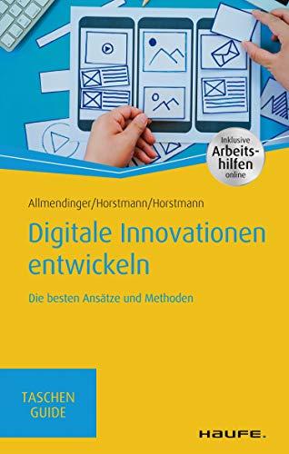 Digitale Innovationen entwickeln: Die besten Ansätze und Methoden (Haufe TaschenGuide 337) (German Edition)