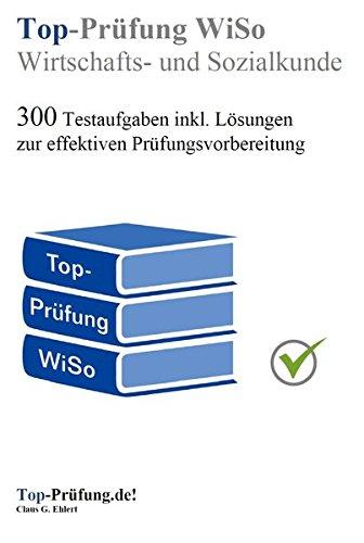 Top Prüfung Wirtschafts- und Sozialkunde - 300 Testaufgaben für die Abschlussprüfung: Aufgaben inkl. Lösungen für eine effektive Prüfungsvorbereitung auf die Abschlussprüfung