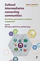 Cultural Intermediaries Connecting Communities: Revisiting Approaches to Cultural Engagement (Connected Communities Creating a New Knowledge Landscape)