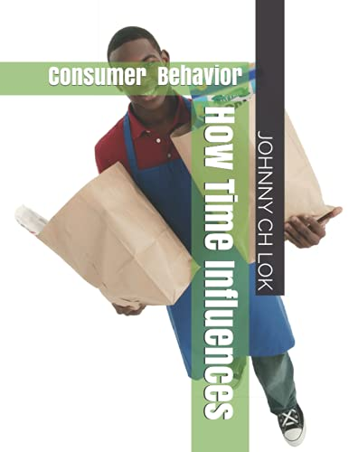 Compare Textbook Prices for How Time Influences Consumer Behavior Consumer time psychology  ISBN 9798543505342 by LOK, JOHNNY CH