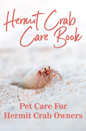 Hermit Crab Care Book: Pet Care For Hermit Crab Owners: Basic Hermit Crab Care, Hermit Crab Owners (English Edition)
