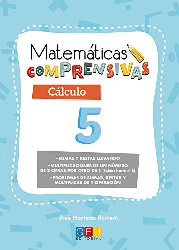 Matemáticas comprensivas. Cálculo 5 / Editorial GEU / 2º Primaria / Aprendizaje del cálculo / Recomendado como apoyo (Niños de 7 a 8 años)